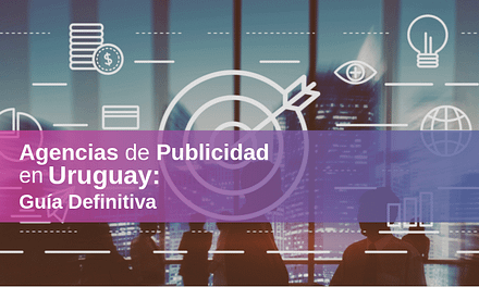 Agencias de Publicidad en Uruguay 2021 – ¿Cuáles son las Mejores?