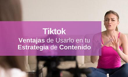 5 Ventajas al Utilizar Tiktok como Estrategia de Contenido