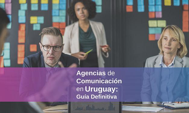 Agencias de Comunicación en Uruguay 2021 – ¿Cuáles son las mejores?