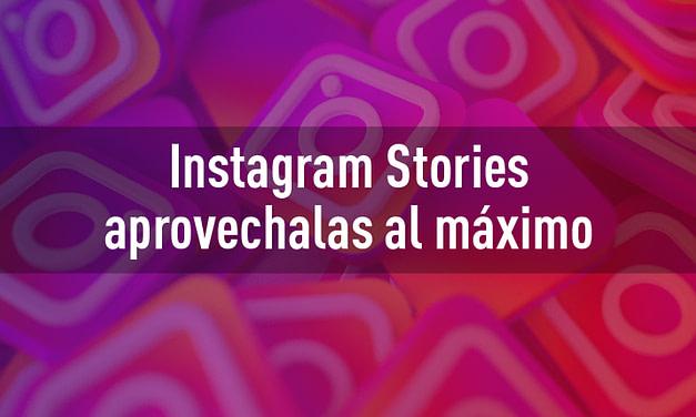 ¿Cómo Aprovechar al Máximo Las Instagram Stories?