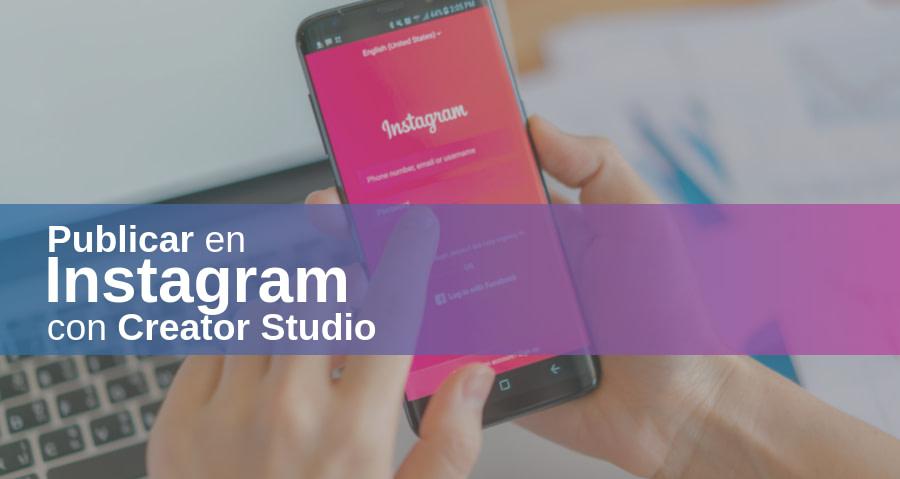 Cómo Publicar en Instagram con Facebook Creator Studio, Paso a Paso