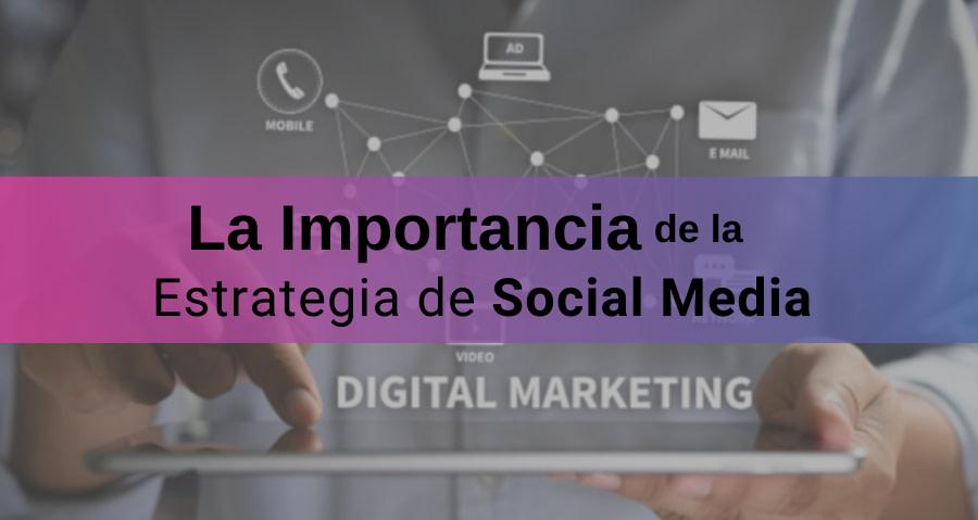 ¿Por Qué es Importante Diseñar e Implementar un Plan de Social Media?