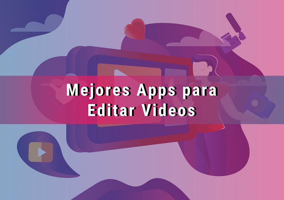 ¿Cuáles son las mejores app para crear videos?