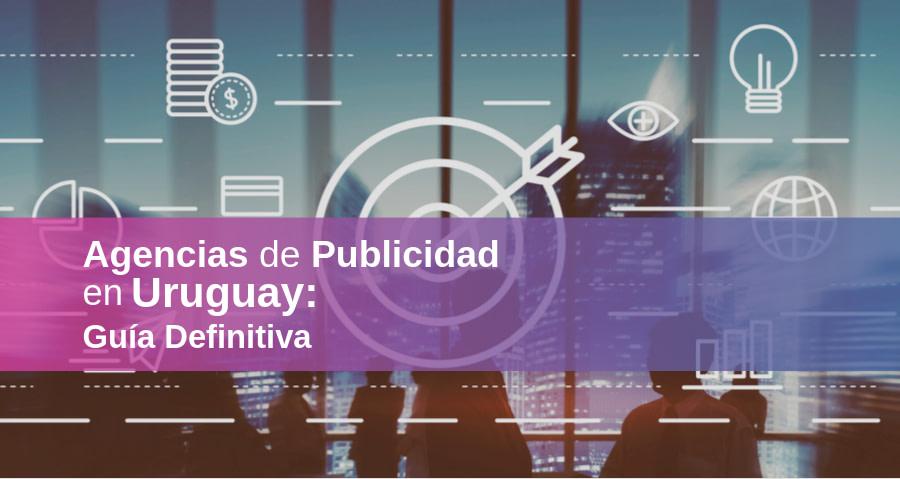 Agencias de Publicidad en Uruguay 2020 – ¿Cuáles son las Mejores?