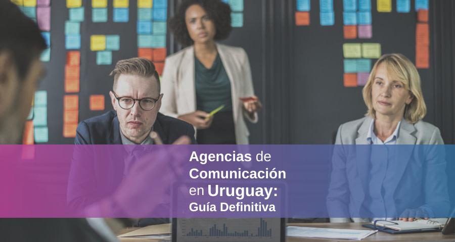 Agencias de Comunicación en Uruguay 2020 – ¿Cuáles son las mejores?