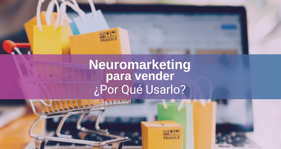 Neuromarketing para Vender ¿Por Qué Utilizarlo?