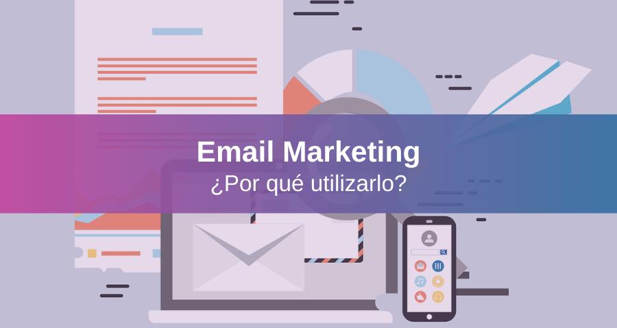 Importancia del Email Marketing, 7 Razones para Usarlo